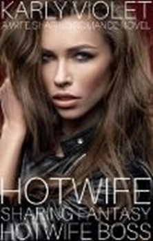 Bild von Violet, Karly: Hotwife Sharing Fantasy: Hotwife Boss - A Wife Sharing Romance Novel (eBook)