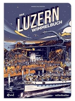 Picture of Waltenspühl, Amadeus (Illustr.) : Das Luzern Wimmelbuch