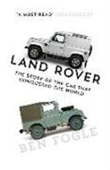 Bild von Fogle, Ben: Land Rover: The Story of the Car That Conquered the World