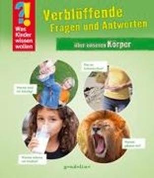 Bild von gondolino Wissen und Können (Hrsg.): Was Kinder wissen wollen: Verblüffende Fragen und Antworten über unseren Körper