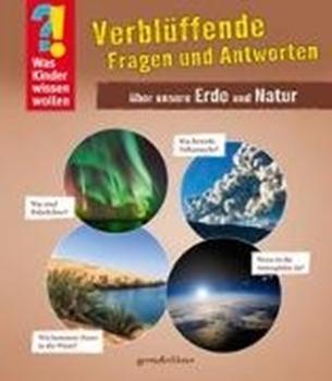 Picture of gondolino Wissen und Können (Hrsg.): Was Kinder wissen wollen: Verblüffende Fragen und Antworten über unsere Erde und Natur
