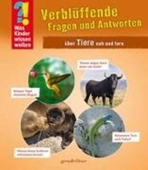 Bild von gondolino Wissen und Können (Hrsg.): Was Kinder wissen wollen: Verblüffende Fragen und Antworten über Tiere nah und fern