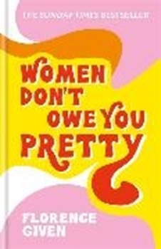 Bild von Given, Florence: Women Don't Owe You Pretty
