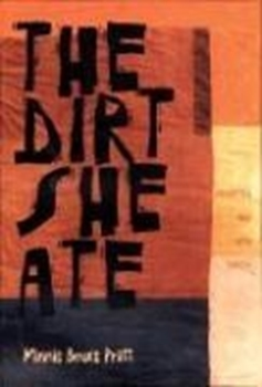 Picture of Pratt, Minnie Bruce: The Dirt She Ate: Selected and New Poems
