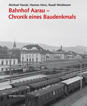 Picture of Hanak, Michael : Bahnhof Aarau - Chronik eines Baudenkmals
