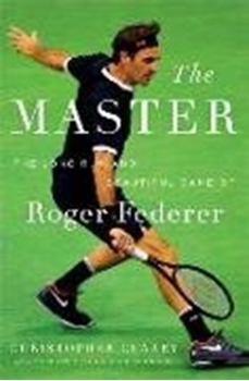 Bild von Clarey, Christopher: The Master: The Long Run and Beautiful Game of Roger Federer